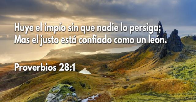 Huye el impío sin que nadie lo persiga; Mas el justo está confiado como un león
