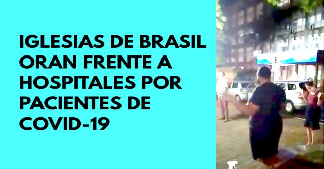 Iglesias de Brasil oran frente a hospitales por pacientes de COVID-19