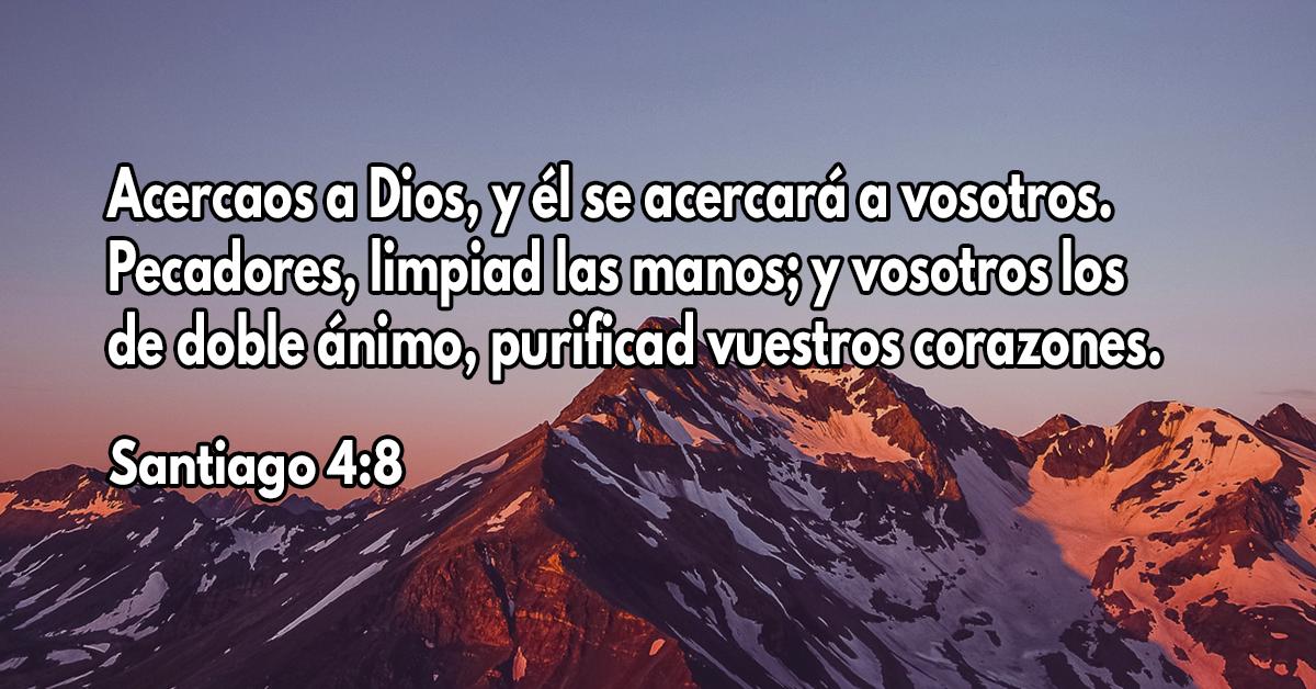 Acercaos a Dios, y él se acercará a vosotros. Pecadores, limpiad las manos; y vosotros los de doble ánimo, purificad vuestros corazones