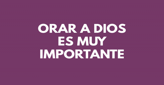 Orar a Dios es muy importante