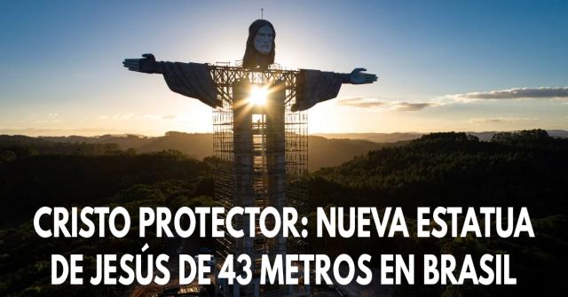 Cristo Protector- Nueva estatua de Jesús de 43 metros en Brasil
