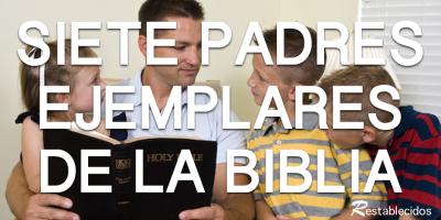 siete padres ejemplares de la biblia