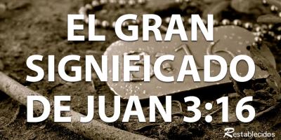 el gran significado de juan 3-16