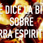 "¿Qué nos dice la Biblia sobre ""Guerra Espiritual""?"