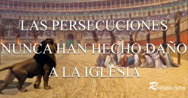 las persecuciones nunca han hecho dano