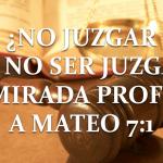¿No juzgar para no ser juzgado? Una mirada más profunda a Mateo 7:1