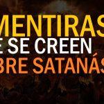 3 mentiras que se piensan sobre satanás
