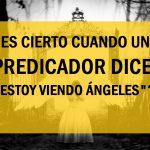 ¿Es cierto cuando un predicador dice que está viendo ángeles?