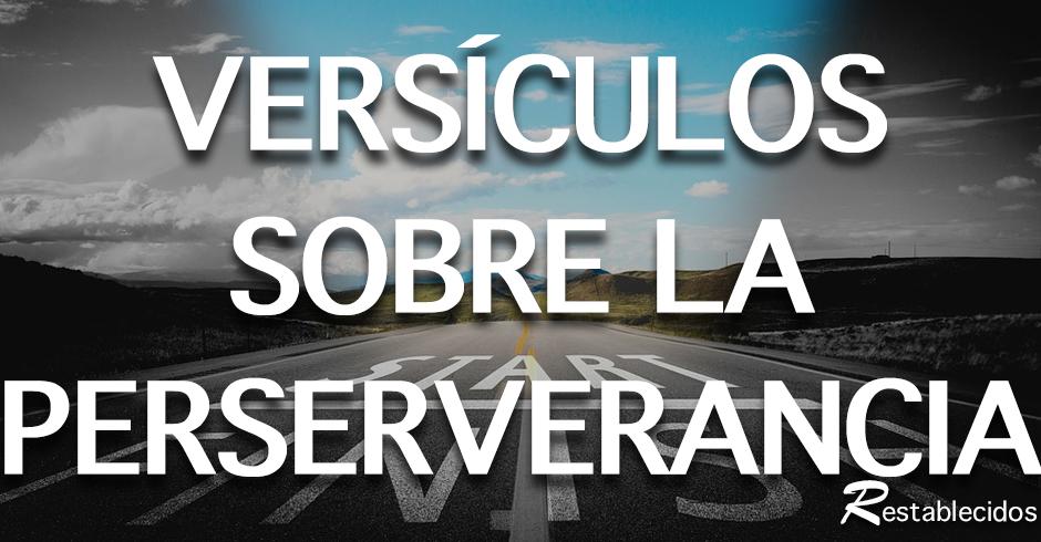 Versiculos De La Biblia De Fe: 10 Versos Bíblicos Sobre La Perseverancia