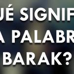 ¿Qué significa Barak?