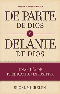 De parte de Dios y delante de Dios: Una guía de predicación expositiva