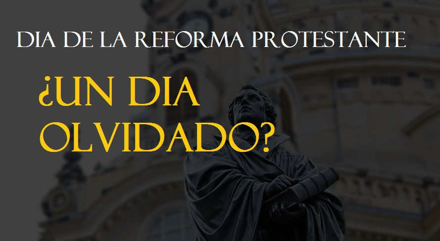 Día de la reforma protestante ¿Olvidado por algunas iglesias?
