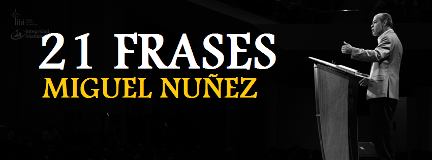 21 frases del pastor Miguel Núñez