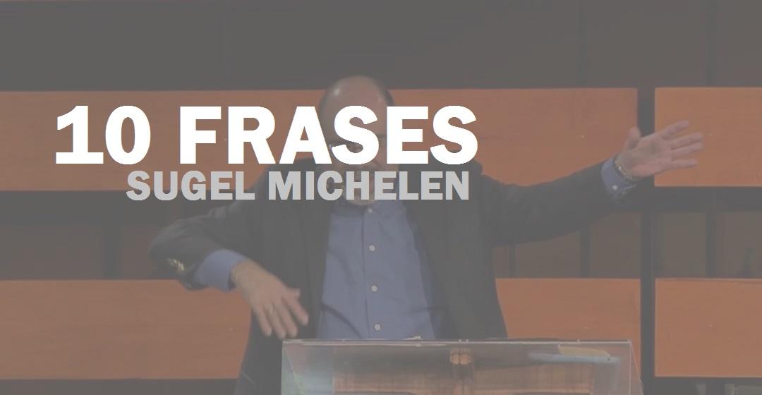 10 Frases de Sugel Michelen