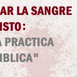 Invocar la sangre de Cristo: Otra práctica anti bíblica
