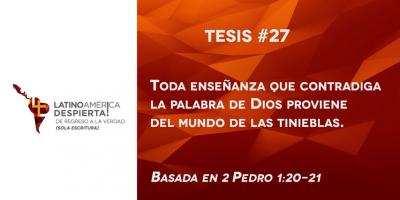 tesis 27 toda ensenanza que contradiga la palabra de dios proviene del mundo de las tinieblas
