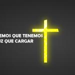 Recordemos que tenemos una cruz que cargar