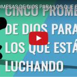 [VIDEO] Cinco promesas de Dios para los que están luchando
