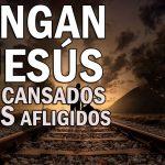 Vengan a Jesús los que están cansados y afligidos