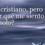 Soy un cristiano con las promesas de Dios, pero ¿por qué sigo sintiéndome tan solo?