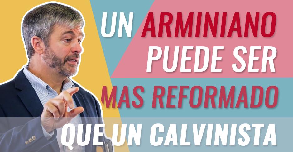 un arminiano puede ser mas mas reformado que un calvinista