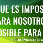 Lo que es imposible para nosotros, es posible para Dios