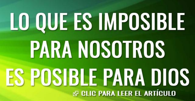 lo que es imposible para nosotros