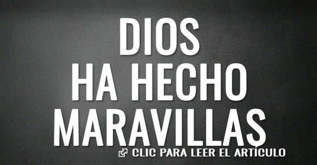 DIOS HA HECHO MARAVILLAS
