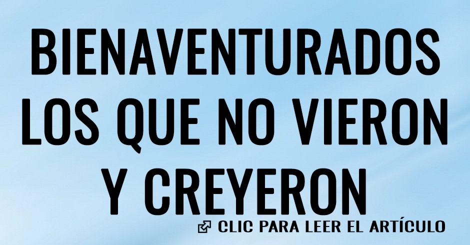 BIENAVENTURADOS LOS QUE NO VIERON Y CREYERON