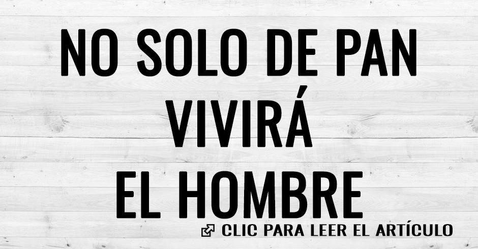 NO SOLO DE PAN VIVE EL HOMBRE