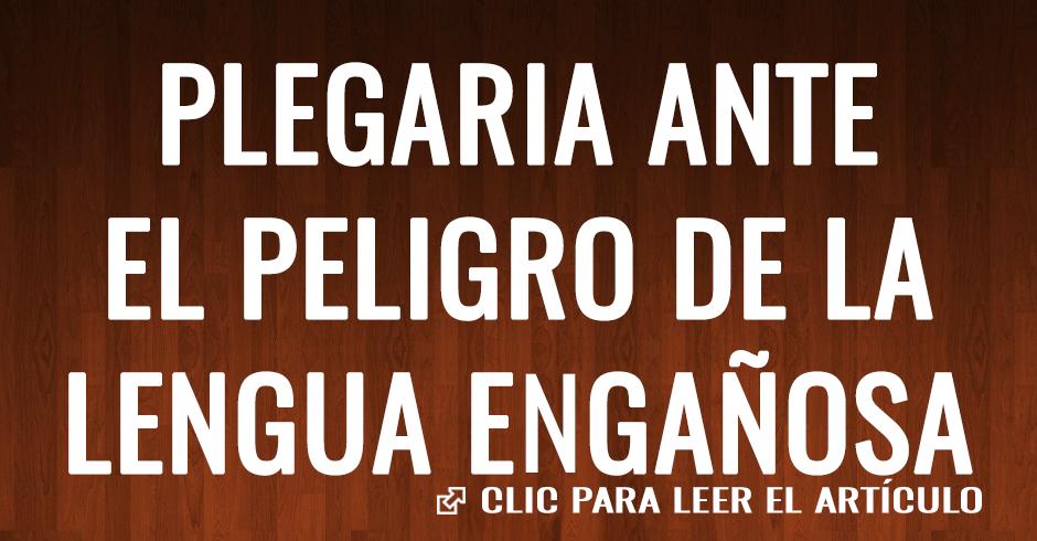 PLEGARIA ANTE EL PELIGRO DE LA LENGUA ENGAÑOSA