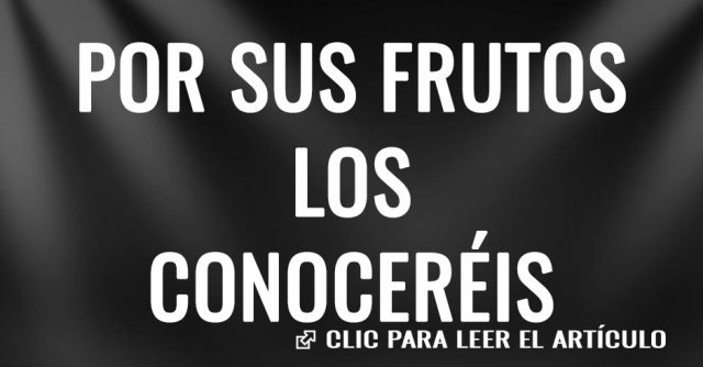 POR SUS FRUTOS LOS CONOCEREIS