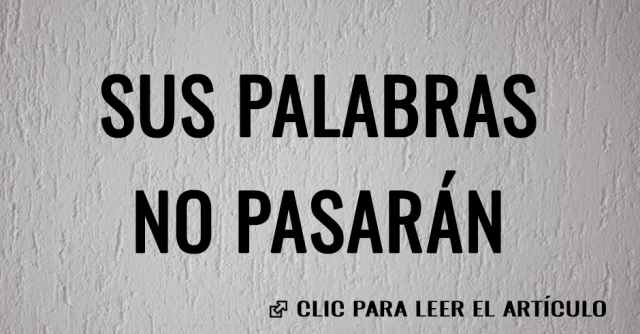 SUS PALABRAS NO PASARAN