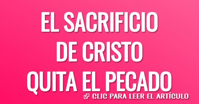 EL SACRIFICIO DE CRISTO QUITA EL PECADO
