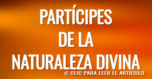 PARTICIPES DE LA NATURALEZA DIVINA