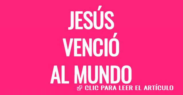 jesus venció al mundo
