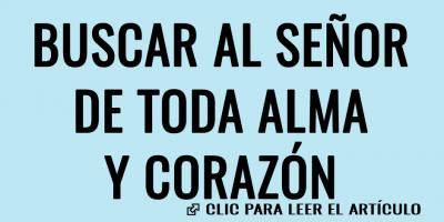 BUSCAR AL SEÑOR DE TODA ALMA Y CORAZON