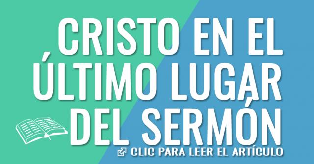 CRISTO EN EL ULTIMO LUGAR DEL SERMON