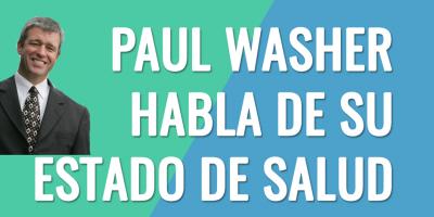 PAUL WASHER HABLA SOBRE SU ESTADO DE SALUD