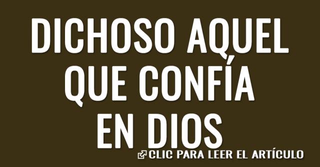DICHOSO AQUEL QUE CONFIA EN DIOS