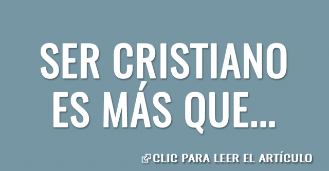 Ser cristiano es más que