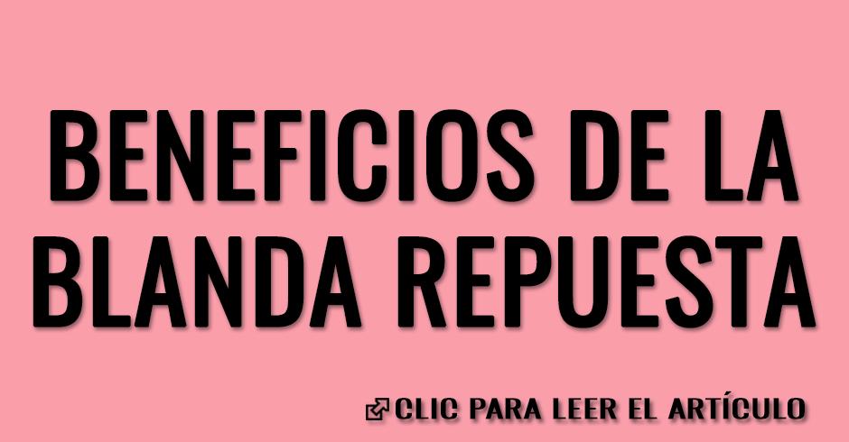BENEFICIOS DE LA BLANDA RESPUESTA