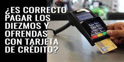 Es correcto pagar los diezmos y ofrentas con tarjeta de credito