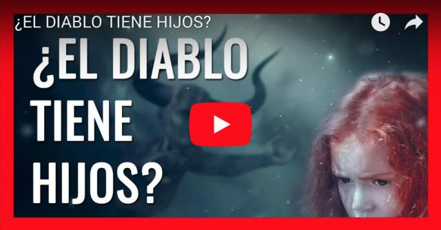VIDEO - ¿EL DIABLO TIENE HIJOS?