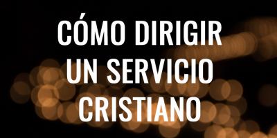 COMO DIRIGIR UN SERVICIO CRISTIANO