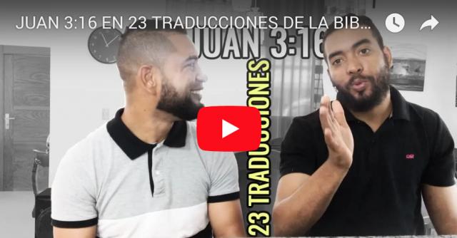 VIDEO JUAN 3-16 EN 23 TRADUCCIONES DE LA BIBLIA