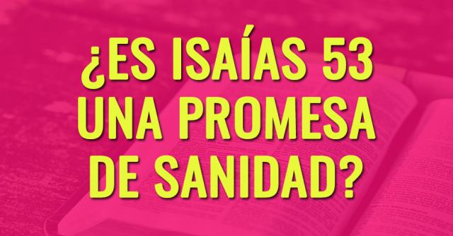 Promete Dios sanidad en Isaias 53