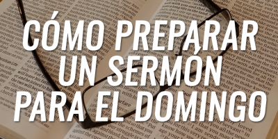 Cómo preparar un sermón para el domingo