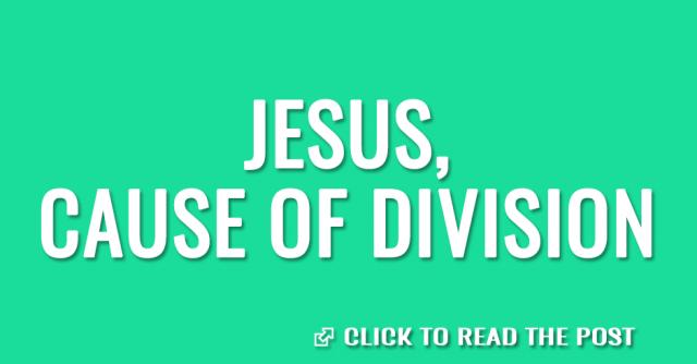 Jesus, cause of division