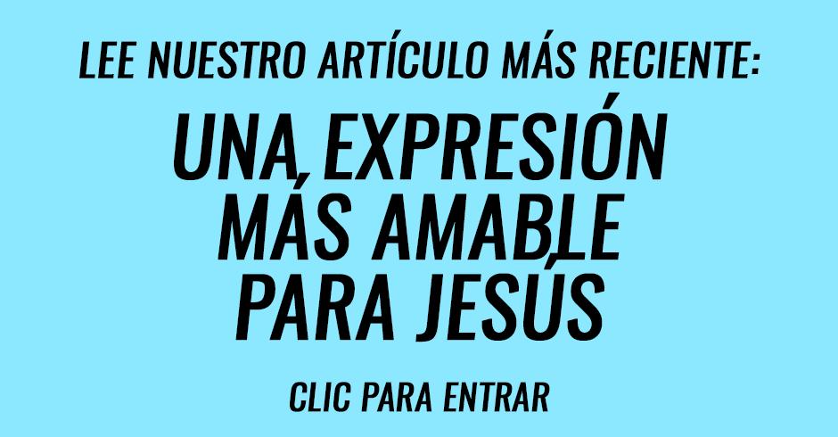 Una expresión más amable para Jesús